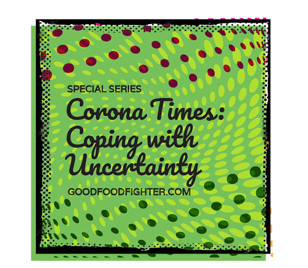 Corona Times: How to Live with Uncertainty How can you cope?